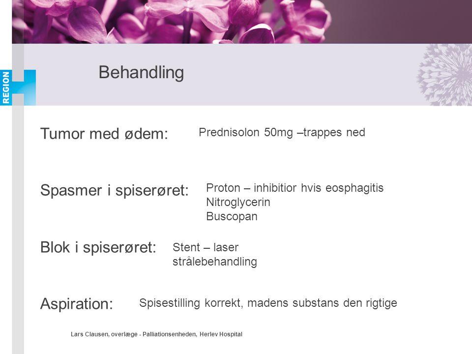 Lars Clausen, overlæge - Palliationsenheden, Herlev Hospital Behandling Tumor med ødem: Spasmer i spiserøret: Blok i spiserøret: Aspiration: Prednisol