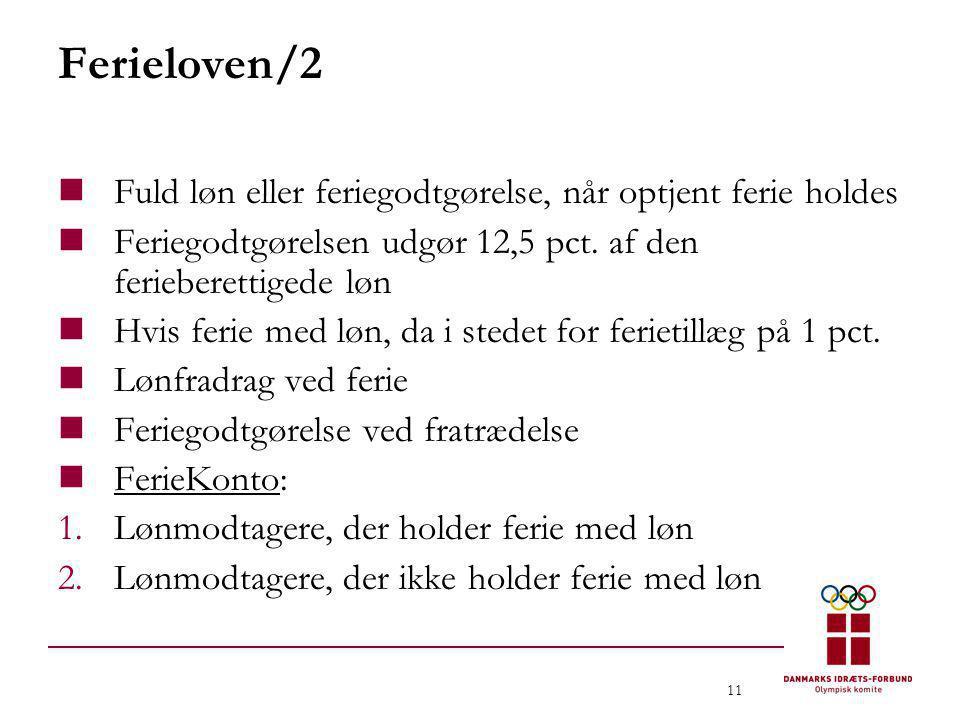 11 Ferieloven/2  Fuld løn eller feriegodtgørelse, når optjent ferie holdes  Feriegodtgørelsen udgør 12,5 pct. af den ferieberettigede løn  Hvis fer