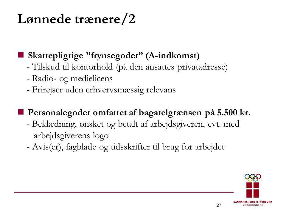 """27 Lønnede trænere/2  Skattepligtige """"frynsegoder"""" (A-indkomst) - Tilskud til kontorhold (på den ansattes privatadresse) - Radio- og medielicens - Fr"""