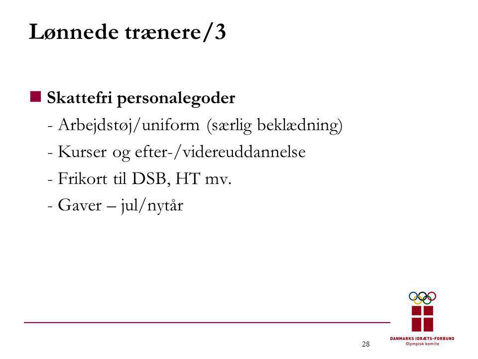 28 Lønnede trænere/3  Skattefri personalegoder - Arbejdstøj/uniform (særlig beklædning) - Kurser og efter-/videreuddannelse - Frikort til DSB, HT mv.
