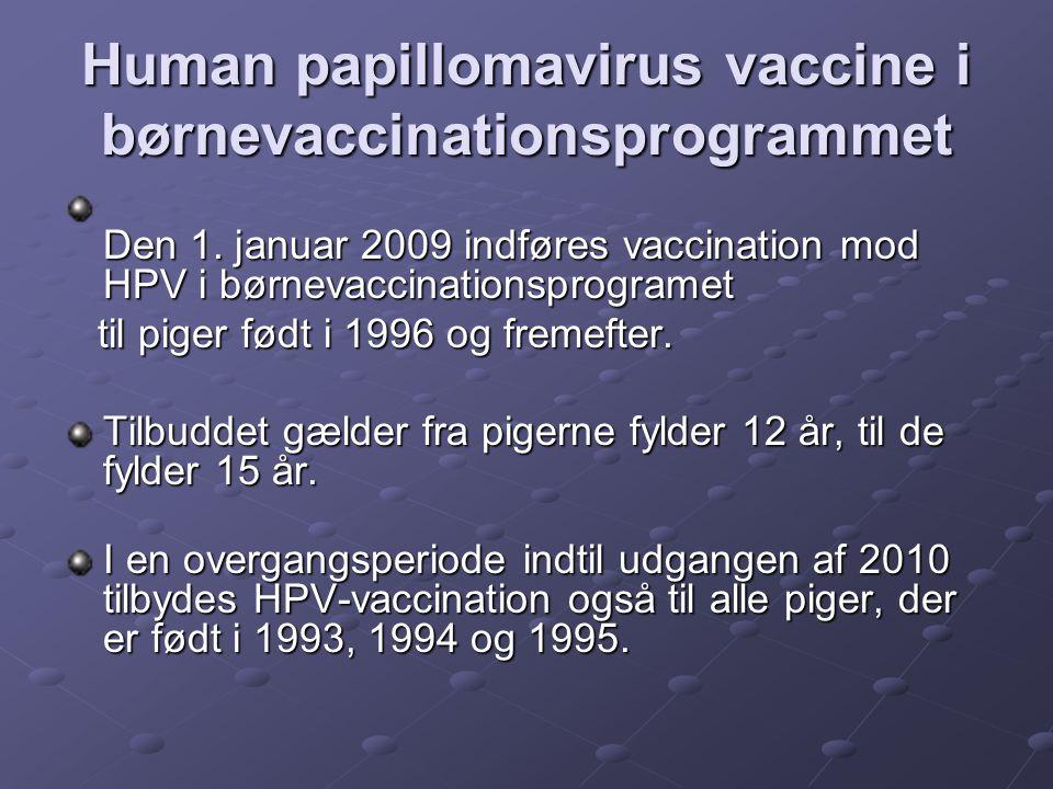 Human papillomavirus vaccine i børnevaccinationsprogrammet Den 1. januar 2009 indføres vaccination mod HPV i børnevaccinationsprogramet til piger født