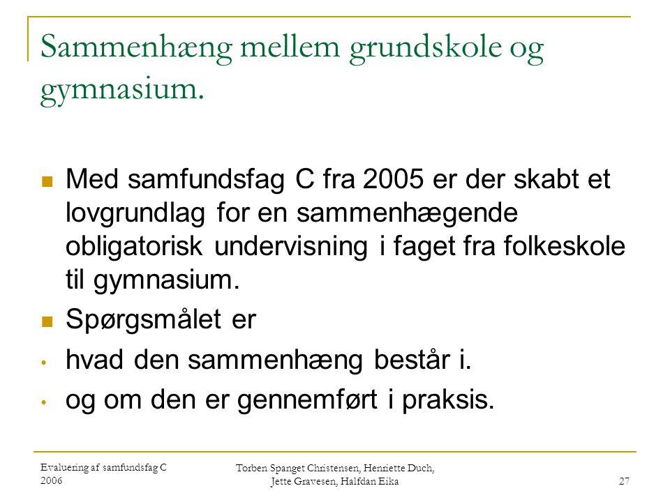 Evaluering af samfundsfag C 2006 Torben Spanget Christensen, Henriette Duch, Jette Gravesen, Halfdan Eika 27 Sammenhæng mellem grundskole og gymnasium.