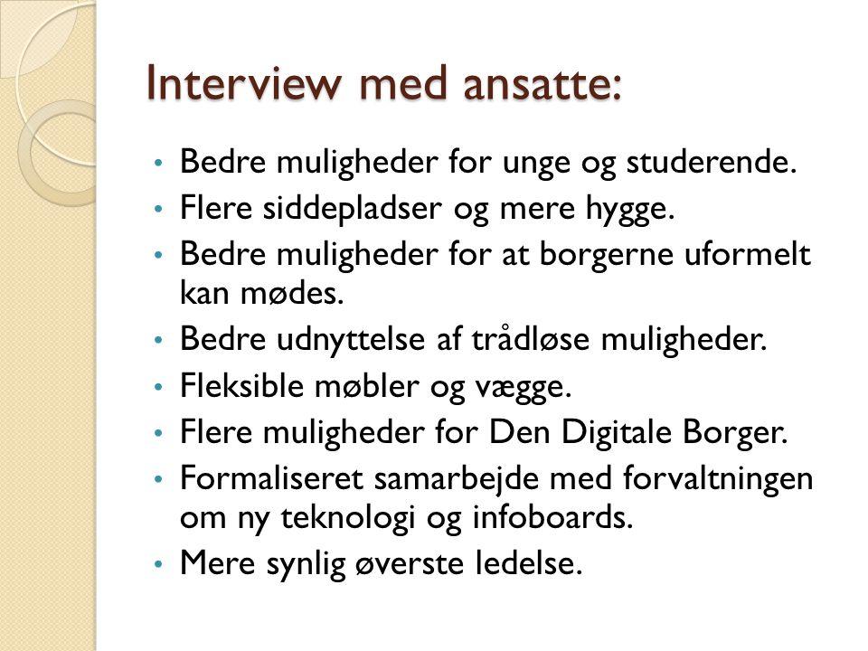 Interview med ansatte: • Bedre muligheder for unge og studerende. • Flere siddepladser og mere hygge. • Bedre muligheder for at borgerne uformelt kan
