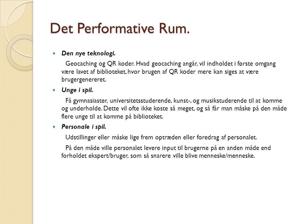 Det Performative Rum.  Den nye teknologi. Geocaching og QR koder. Hvad geocaching angår, vil indholdet i første omgang være lavet af biblioteket, hvo