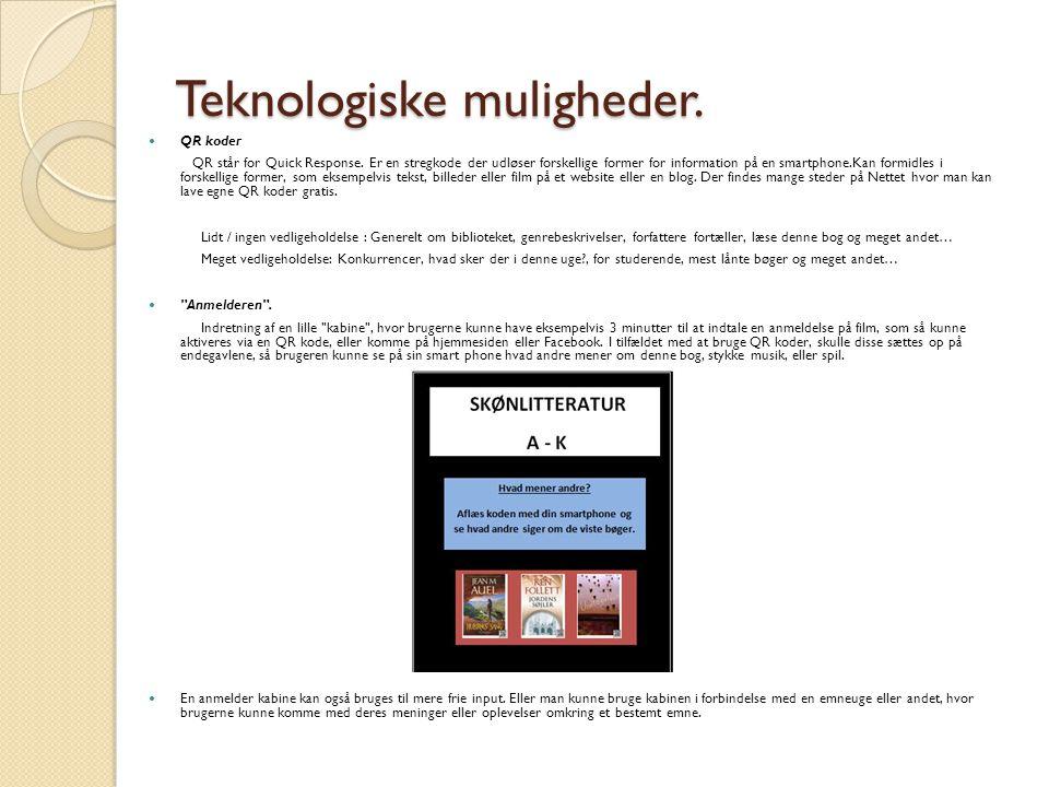 Teknologiske muligheder.  QR koder QR står for Quick Response. Er en stregkode der udløser forskellige former for information på en smartphone.Kan fo