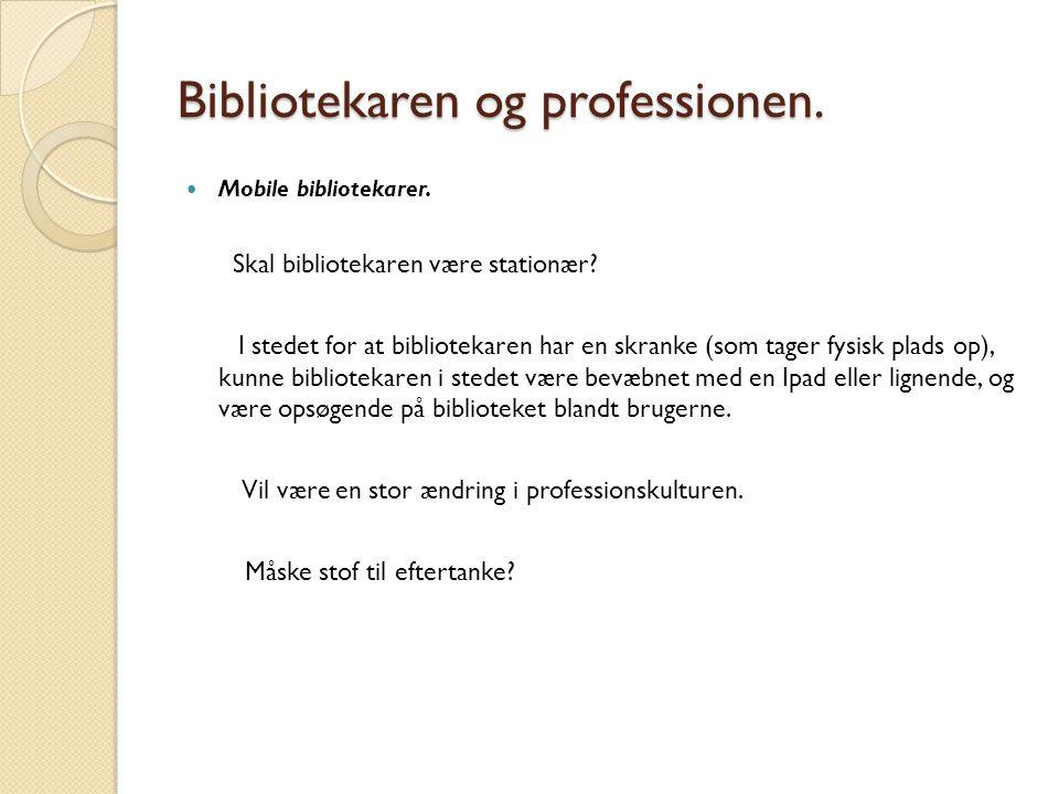 Bibliotekaren og professionen.  Mobile bibliotekarer. Skal bibliotekaren være stationær? I stedet for at bibliotekaren har en skranke (som tager fysi