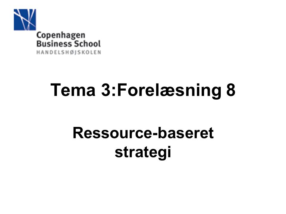 Tema 3:Forelæsning 8 Ressource-baseret strategi