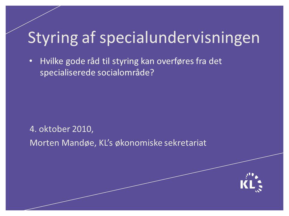 Styring af specialundervisningen 4. oktober 2010, Morten Mandøe, KL's økonomiske sekretariat • Hvilke gode råd til styring kan overføres fra det speci