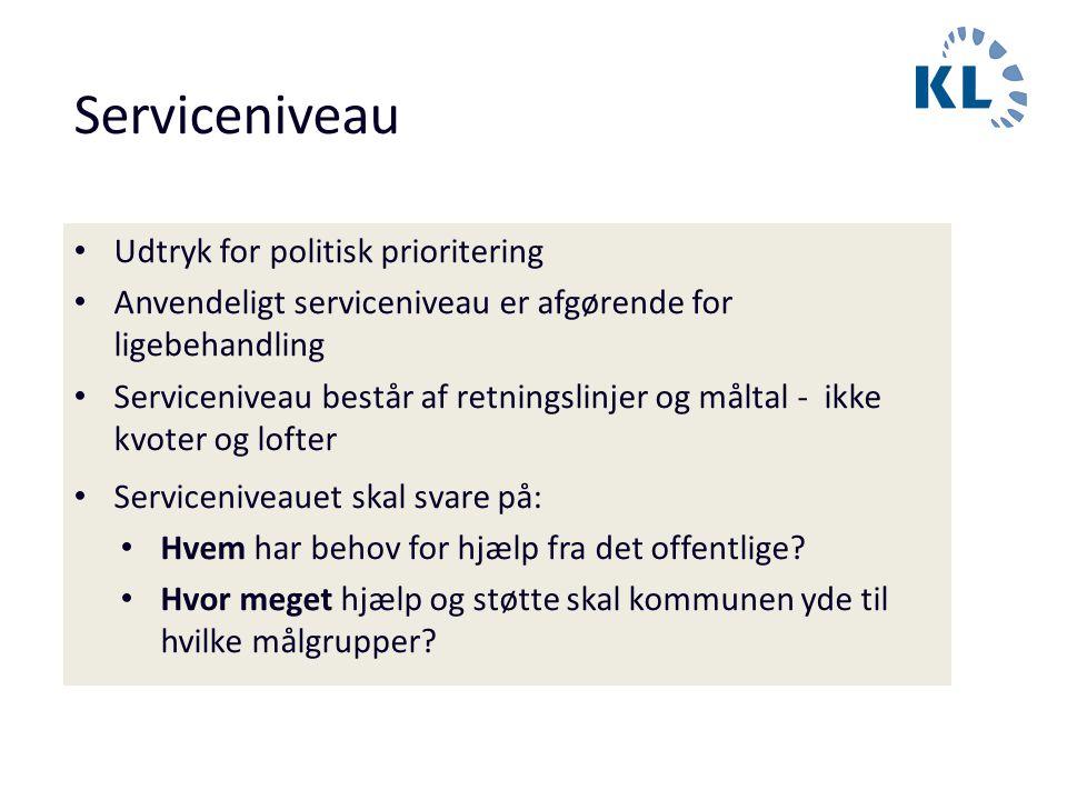 Serviceniveau • Udtryk for politisk prioritering • Anvendeligt serviceniveau er afgørende for ligebehandling • Serviceniveau består af retningslinjer