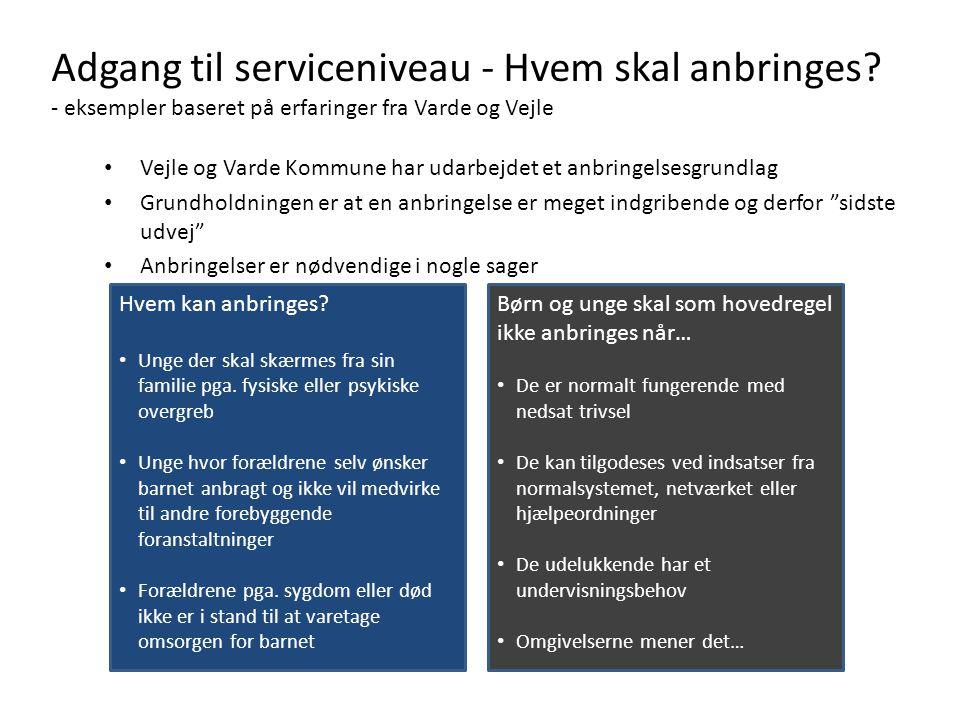 Adgang til serviceniveau - Hvem skal anbringes? - eksempler baseret på erfaringer fra Varde og Vejle • Vejle og Varde Kommune har udarbejdet et anbrin