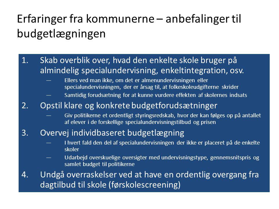 Erfaringer fra kommunerne – anbefalinger til budgetlægningen 1.Skab overblik over, hvad den enkelte skole bruger på almindelig specialundervisning, en