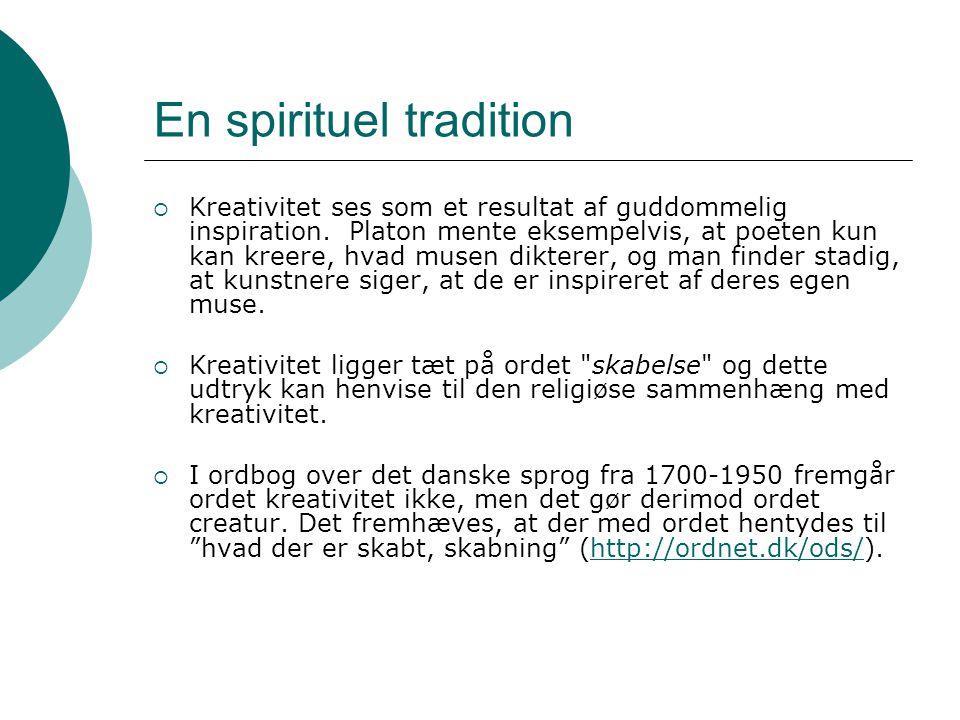 En spirituel tradition  Kreativitet ses som et resultat af guddommelig inspiration. Platon mente eksempelvis, at poeten kun kan kreere, hvad musen di