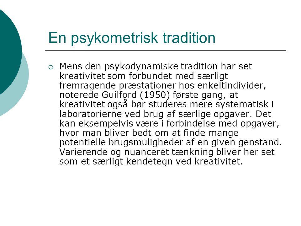 En psykometrisk tradition  Mens den psykodynamiske tradition har set kreativitet som forbundet med særligt fremragende præstationer hos enkeltindivid
