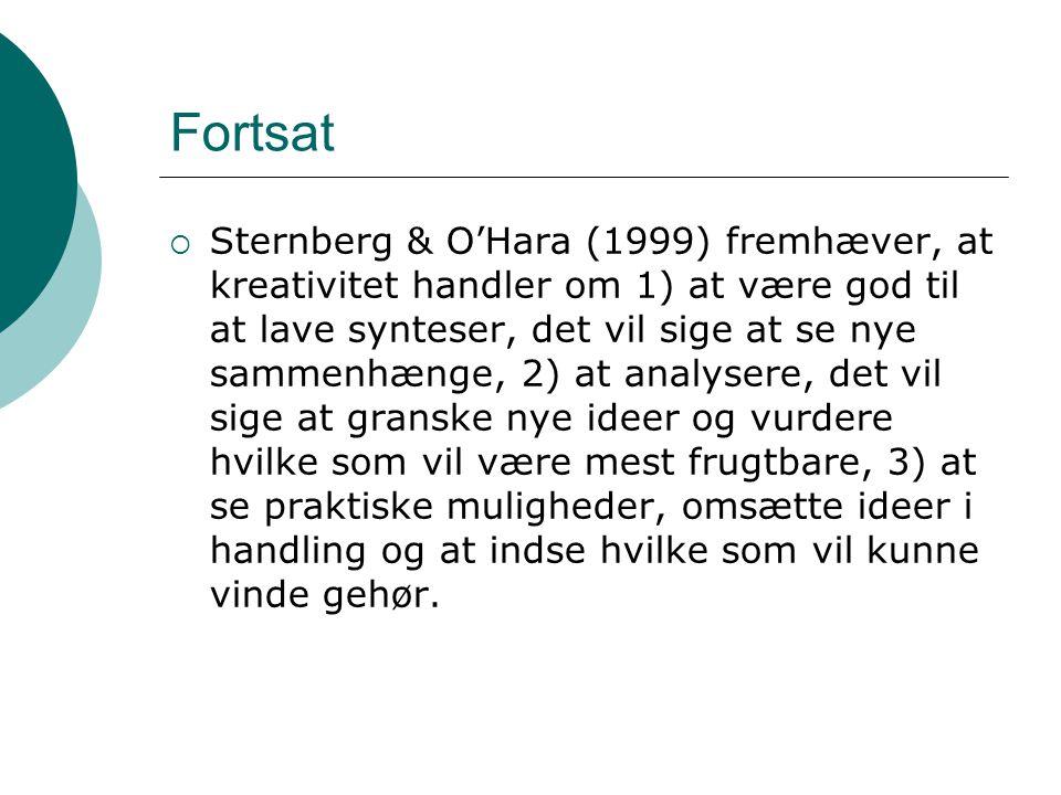 Fortsat  Sternberg & O'Hara (1999) fremhæver, at kreativitet handler om 1) at være god til at lave synteser, det vil sige at se nye sammenhænge, 2) a