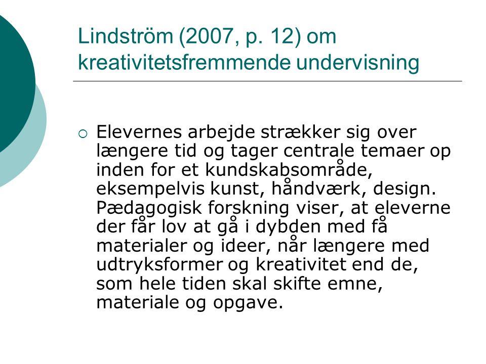 Lindström (2007, p. 12) om kreativitetsfremmende undervisning  Elevernes arbejde strækker sig over længere tid og tager centrale temaer op inden for