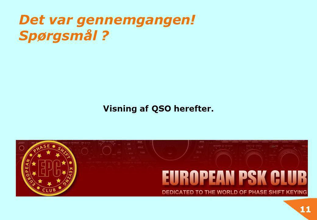11 Det var gennemgangen! Spørgsmål ? Visning af QSO herefter.