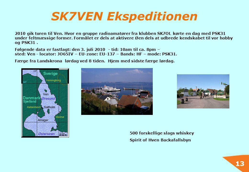 13 SK7VEN Ekspeditionen 2010 gik turen til Ven. Hvor en gruppe radioamatører fra klubben SK7OL kørte en dag med PSK31 under feltmæssige former. Formål