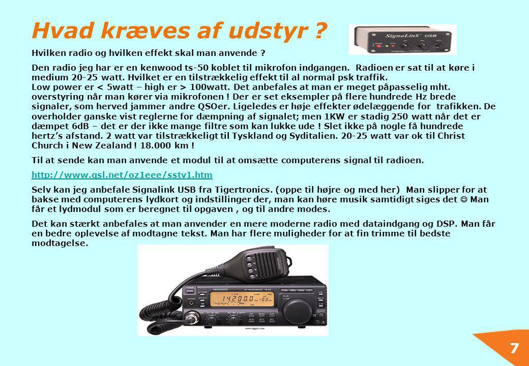 7 Hvad kræves af udstyr ? Hvilken radio og hvilken effekt skal man anvende ? Den radio jeg har er en kenwood ts-50 koblet til mikrofon indgangen. Radi