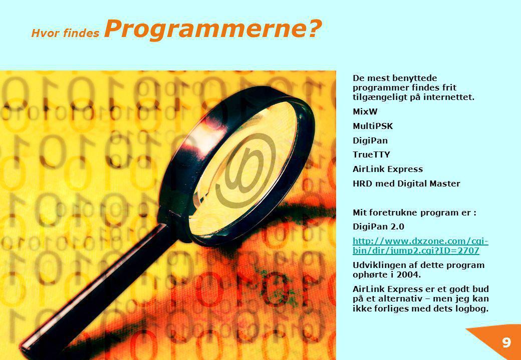 9 Hvor findes Programmerne? De mest benyttede programmer findes frit tilgængeligt på internettet. MixW MultiPSK DigiPan TrueTTY AirLink Express HRD me