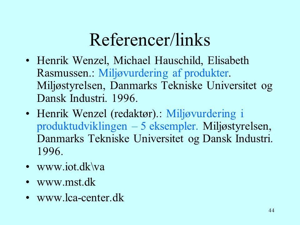 44 Referencer/links •Henrik Wenzel, Michael Hauschild, Elisabeth Rasmussen.: Miljøvurdering af produkter. Miljøstyrelsen, Danmarks Tekniske Universite