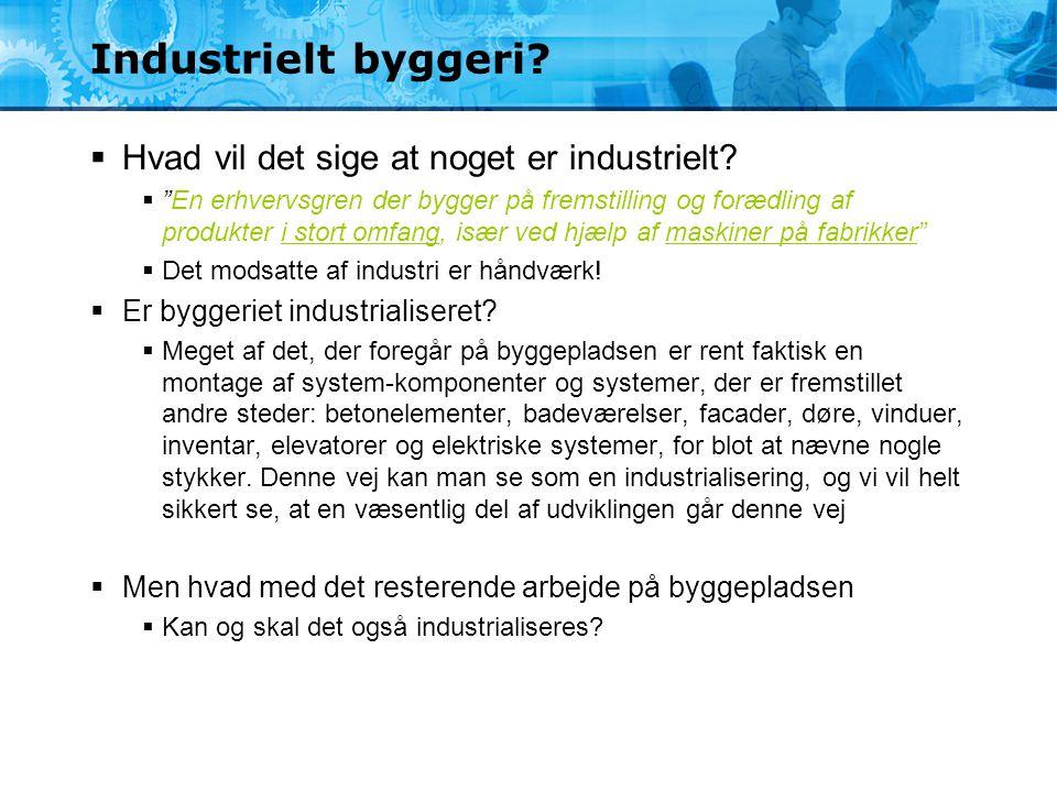 """Industrielt byggeri?  Hvad vil det sige at noget er industrielt?  """"En erhvervsgren der bygger på fremstilling og forædling af produkter i stort omfa"""