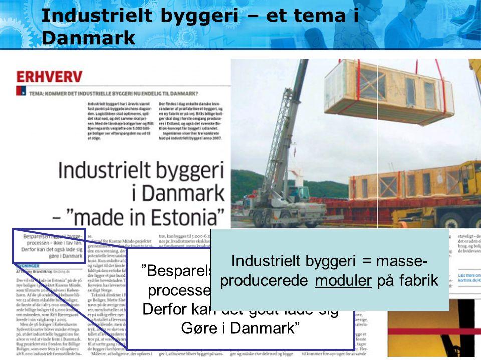 """Industrielt byggeri – et tema i Danmark """"Besparelsen ligger i bygge- processen – ikke i lav løn. Derfor kan det godt lade sig Gøre i Danmark"""" Industri"""