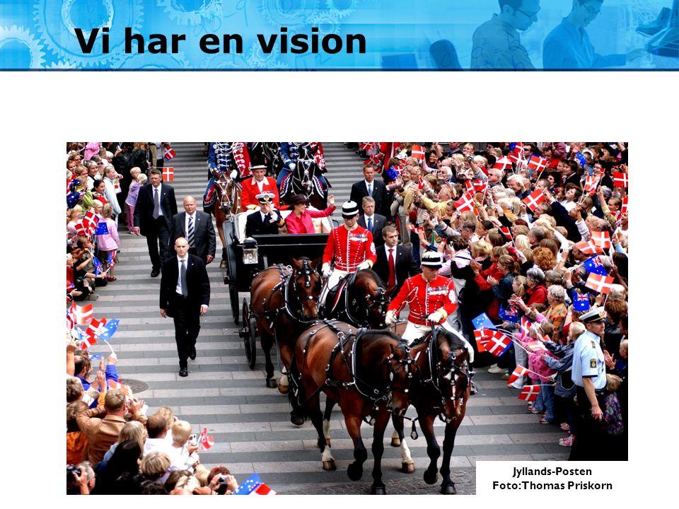Vi har en vision Jyllands-Posten Foto: Thomas Priskorn