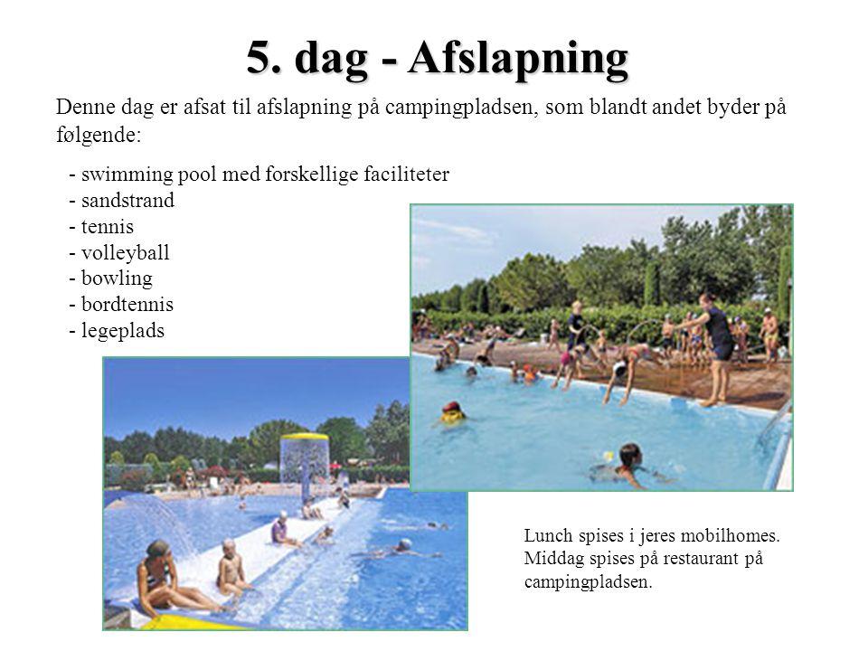 Denne dag er afsat til afslapning på campingpladsen, som blandt andet byder på følgende: 5. dag - Afslapning - swimming pool med forskellige facilitet