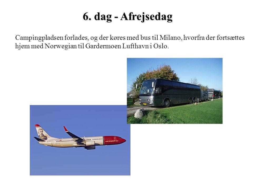 6. dag - Afrejsedag Campingpladsen forlades, og der køres med bus til Milano, hvorfra der fortsættes hjem med Norwegian til Gardermoen Lufthavn i Oslo