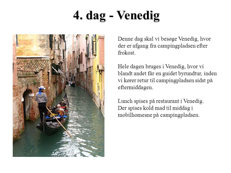 Denne dag skal vi besøge Venedig, hvor der er afgang fra campingpladsen efter frokost. Hele dagen bruges i Venedig, hvor vi blandt andet får en guidet