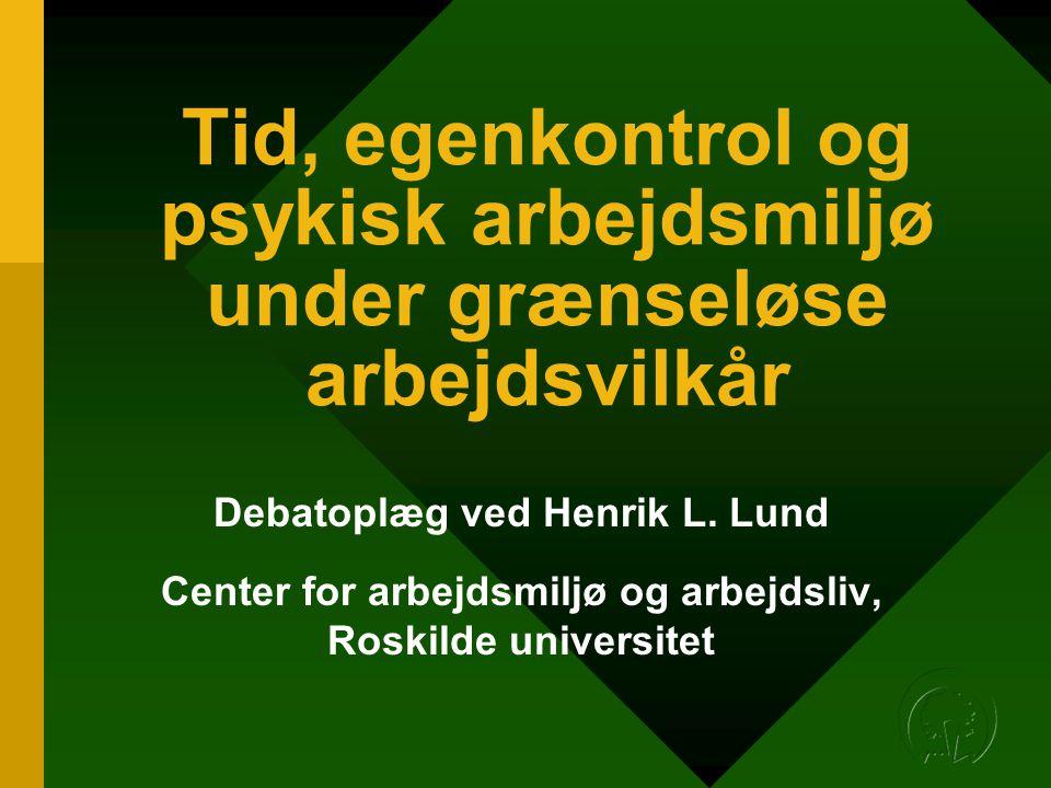 Tid, egenkontrol og psykisk arbejdsmiljø under grænseløse arbejdsvilkår Debatoplæg ved Henrik L.