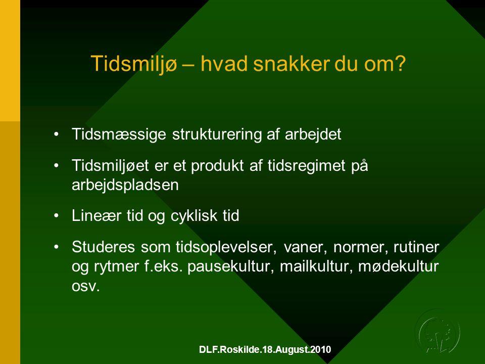 DLF.Roskilde.18.August.2010 Tidsmiljø – hvad snakker du om.