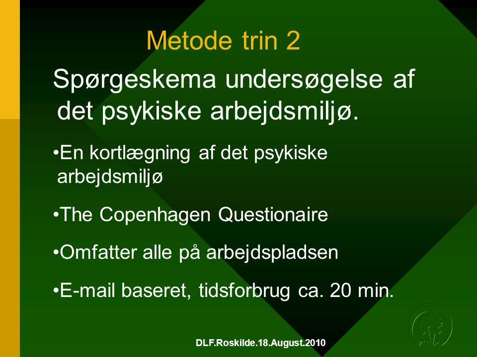 DLF.Roskilde.18.August.2010 Metode trin 2 Spørgeskema undersøgelse af det psykiske arbejdsmiljø.