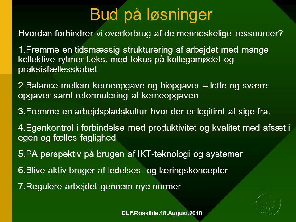 DLF.Roskilde.18.August.2010 Bud på løsninger Hvordan forhindrer vi overforbrug af de menneskelige ressourcer.