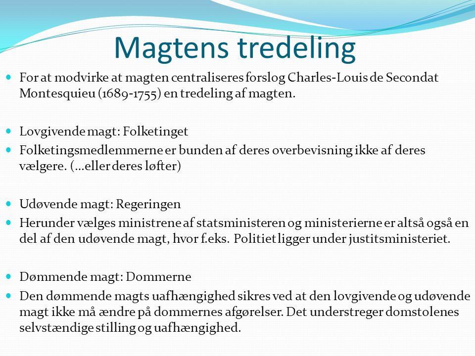 Magtens tredeling  For at modvirke at magten centraliseres forslog Charles-Louis de Secondat Montesquieu (1689-1755) en tredeling af magten.  Lovgiv