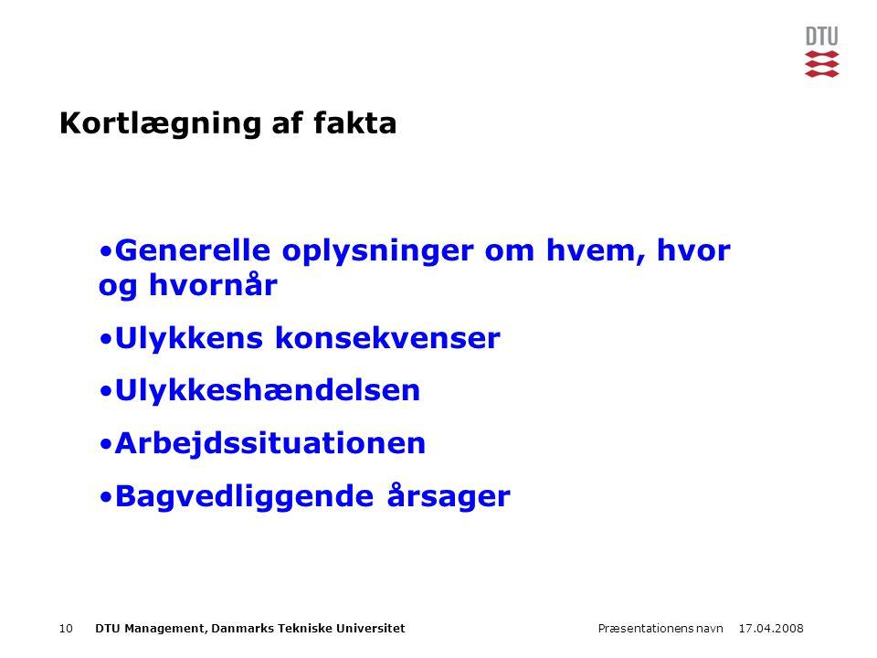 17.04.2008Præsentationens navn10DTU Management, Danmarks Tekniske Universitet Kortlægning af fakta •Generelle oplysninger om hvem, hvor og hvornår •Ul