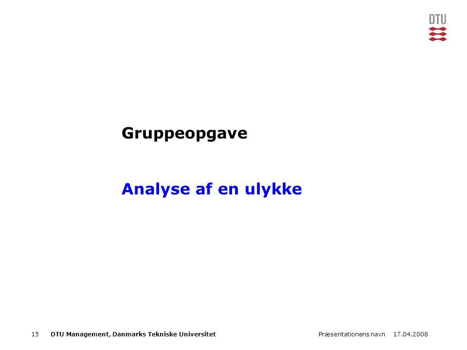 17.04.2008Præsentationens navn15DTU Management, Danmarks Tekniske Universitet Gruppeopgave Analyse af en ulykke