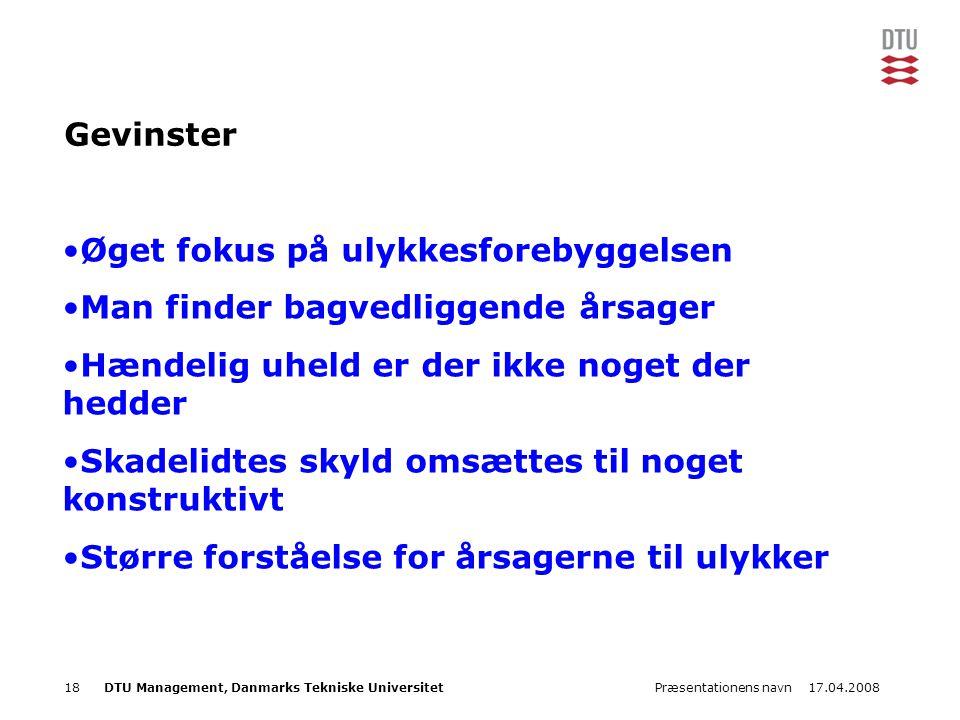 17.04.2008Præsentationens navn18DTU Management, Danmarks Tekniske Universitet Gevinster •Øget fokus på ulykkesforebyggelsen •Man finder bagvedliggende