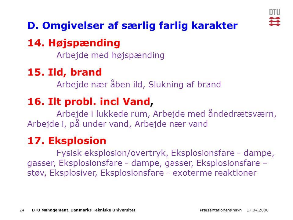 17.04.2008Præsentationens navn24DTU Management, Danmarks Tekniske Universitet D. Omgivelser af særlig farlig karakter 14. Højspænding Arbejde med højs