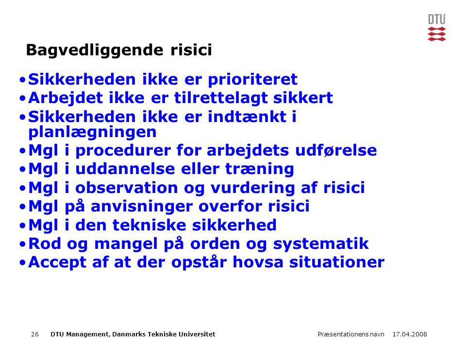 17.04.2008Præsentationens navn26DTU Management, Danmarks Tekniske Universitet Bagvedliggende risici •Sikkerheden ikke er prioriteret •Arbejdet ikke er