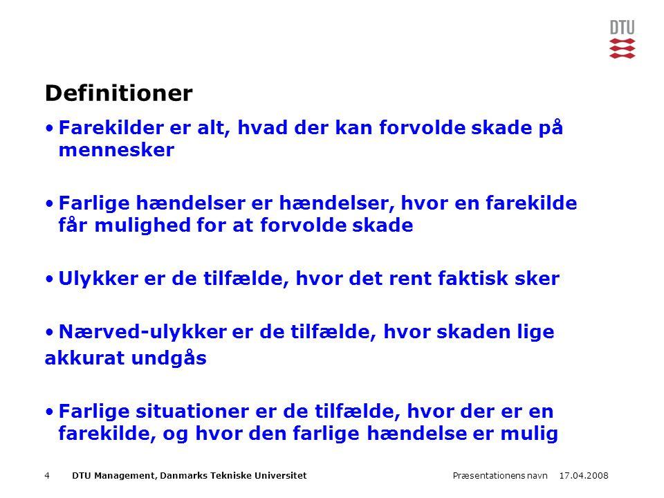 17.04.2008Præsentationens navn4DTU Management, Danmarks Tekniske Universitet Definitioner •Farekilder er alt, hvad der kan forvolde skade på mennesker