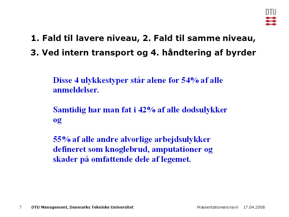 17.04.2008Præsentationens navn7DTU Management, Danmarks Tekniske Universitet 1. Fald til lavere niveau, 2. Fald til samme niveau, 3. Ved intern transp