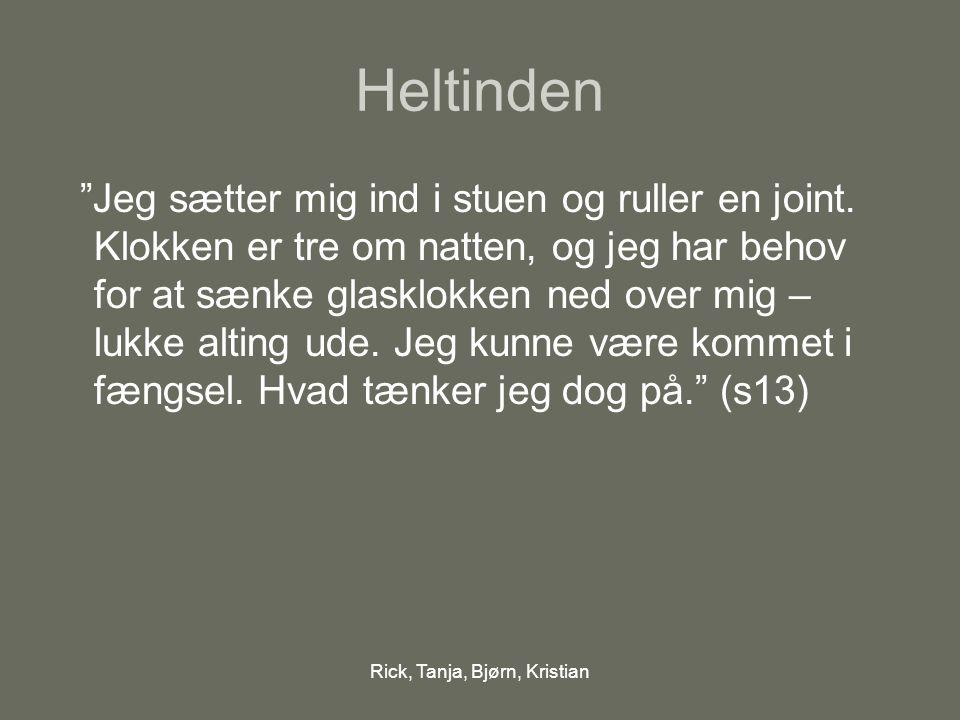 Rick, Tanja, Bjørn, Kristian Heltinden Jeg sætter mig ind i stuen og ruller en joint.