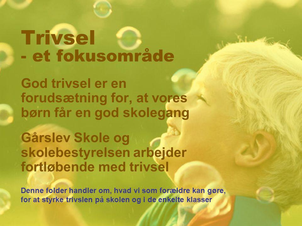 Trivsel - et fokusområde God trivsel er en forudsætning for, at vores børn får en god skolegang Gårslev Skole og skolebestyrelsen arbejder fortløbende