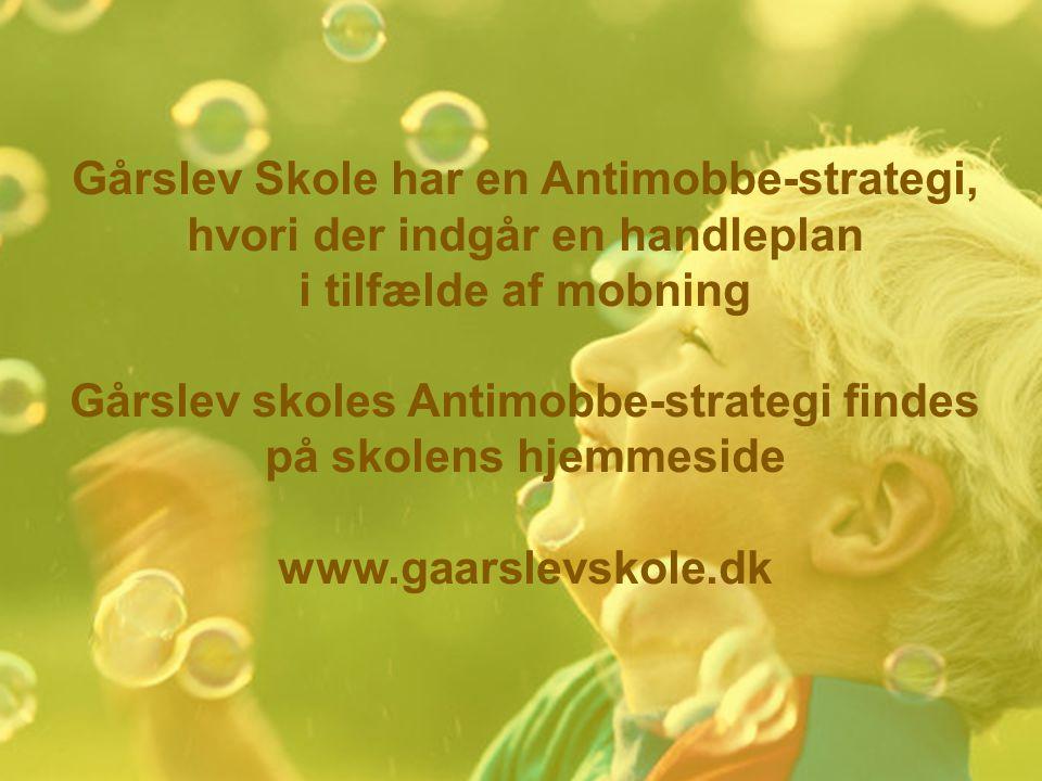 Gårslev Skole har en Antimobbe-strategi, hvori der indgår en handleplan i tilfælde af mobning Gårslev skoles Antimobbe-strategi findes på skolens hjem