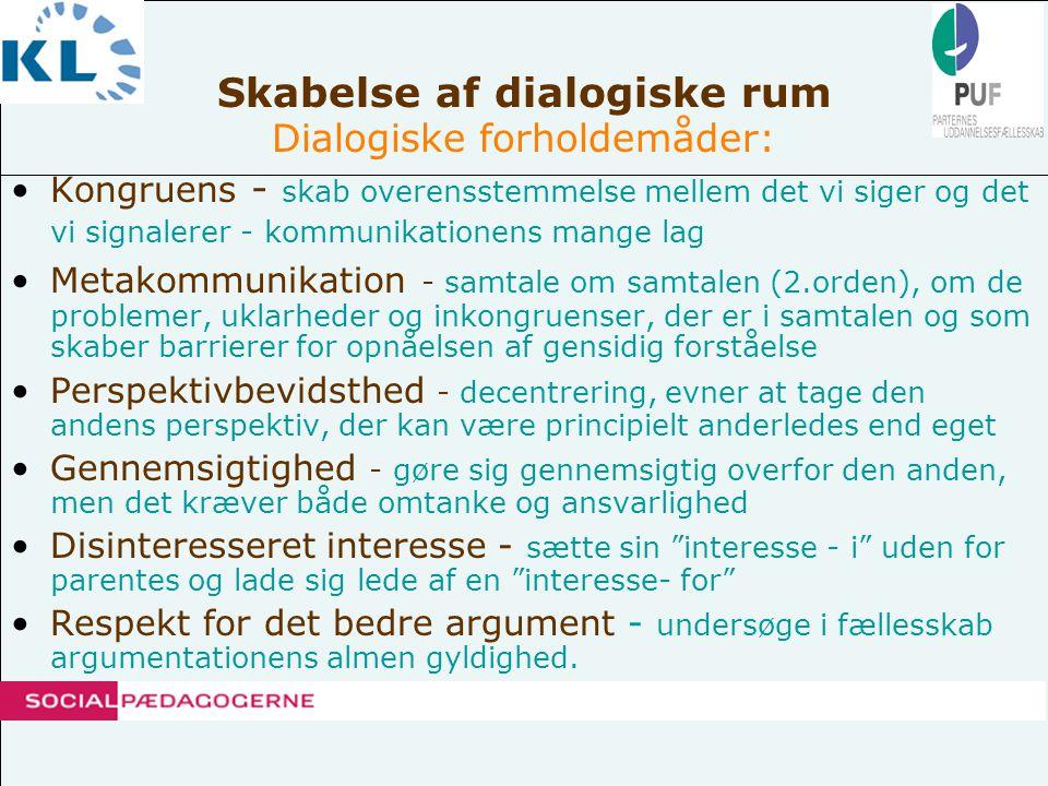Skabelse af dialogiske rum Dialogisk forholdemåder kan kick - startes ved : •Værdsættende samtaler •Anerkendende procesmetoder