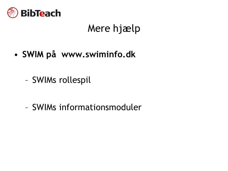 Mere hjælp •SWIM på www.swiminfo.dk –SWIMs rollespil –SWIMs informationsmoduler