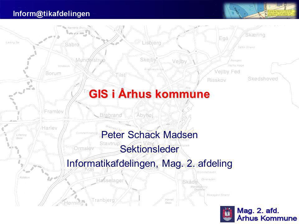GIS i Århus kommune Peter Schack Madsen Sektionsleder Informatikafdelingen, Mag. 2. afdeling