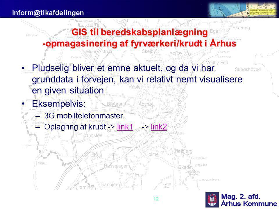 12 GIS til beredskabsplanlægning -opmagasinering af fyrværkeri/krudt i Århus •Pludselig bliver et emne aktuelt, og da vi har grunddata i forvejen, kan vi relativt nemt visualisere en given situation •Eksempelvis: –3G mobiltelefonmaster –Oplagring af krudt -> link1 -> link2link1link2
