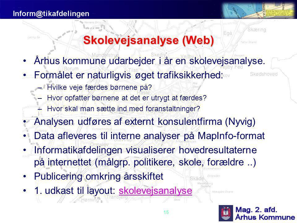 15 Skolevejsanalyse (Web) •Århus kommune udarbejder i år en skolevejsanalyse.